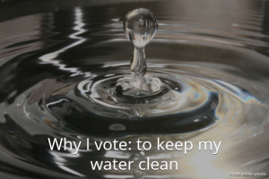 I vote to protect clean, safe drinking water